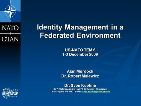 Identity Management in a Federated Environment US-NATO TEM 6 1-3 December 2009 Alan Murdock Dr. Robert Malewicz Dr. Sven Kuehne CAT-2 Interoperability.