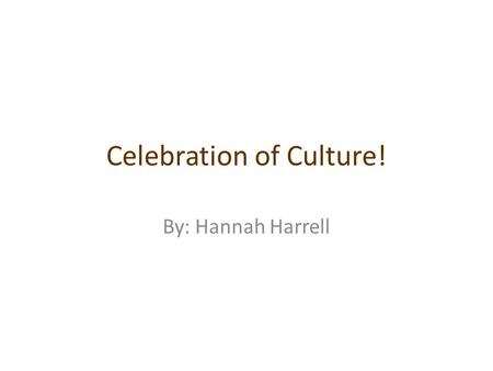 Celebration of Culture! By: Hannah Harrell. Language! My family speaks English but my great grandmother's family spoke French. This is my family! This.