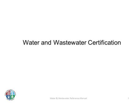 Water and Wastewater Certification 1 Water & Wastewater Reference Manual.