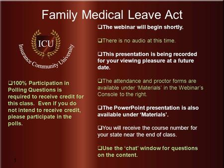 Insurance Community University 1 Family Medical Leave Act 1  The Webinar  Will Begin Shortly.