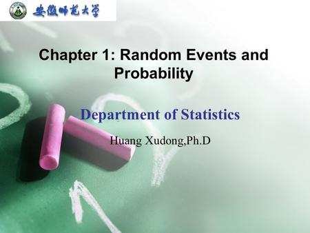 Chapter 1: Random Events and Probability Department of Statistics Huang Xudong,Ph.D.