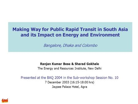 Making Way for Public Rapid Transit in South Asia and its Impact on Energy and Environment Bangalore, Dhaka and Colombo Ranjan Kumar Bose & Sharad Gokhale.