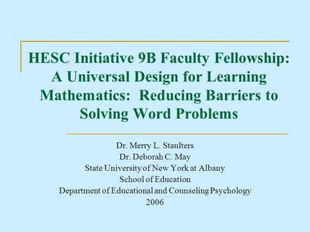 HESC Initiative 9B Faculty Fellowship: A Universal Design for Learning Mathematics: Reducing Barriers to Solving Word Problems Dr. Merry L. Staulters Dr.