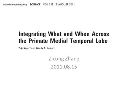 Zicong Zhang 2011.08.15. Authors Wendy A. Suzuki Professor of Neural Science and Psychology, New York University Research interest: Organization of memory.