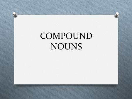 COMPOUND NOUNS. A compound noun is a noun that is made up of two or more words. Most compound nouns in English are formed by nouns modified by other nouns.