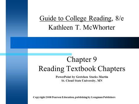 Copyright 2008 Pearson Education, publishing by Longman Publishers Guide to College Reading, 8/e Kathleen T. McWhorter Chapter 9 Reading Textbook Chapters.