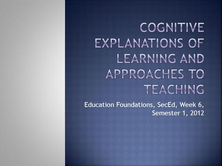 Education Foundations, SecEd, Week 6, Semester 1, 2012.