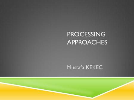 PROCESSING APPROACHES Mustafa KEKEÇ. LEARNING DEVELOPMENT MODELS  UNIVERSAL GRAMMAR  COGNITIVE MODELS  INTERACTIONAL SOCIOCULTURAL MODEL.