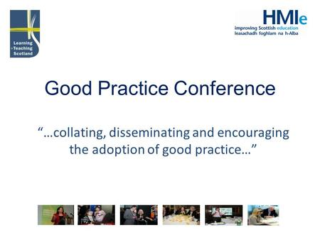 "Good Practice Conference ""…collating, disseminating and encouraging the adoption of good practice…"""