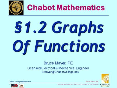 MTH15_Lec-02_Fa13_sec_1-2_Fcn_Graphs.pptx 1 Bruce Mayer, PE Chabot College Mathematics Bruce Mayer, PE Licensed Electrical & Mechanical.