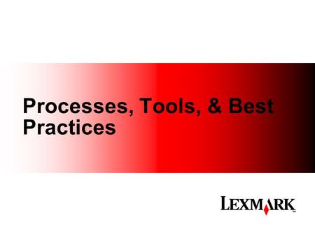 Processes, Tools, & Best Practices. My Background Lexmark Software Development for 15 years ('93 – '08) – Multi-tier Java application servers – Window.