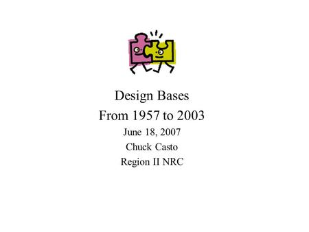 Design Bases From 1957 to 2003 June 18, 2007 Chuck Casto Region II NRC.