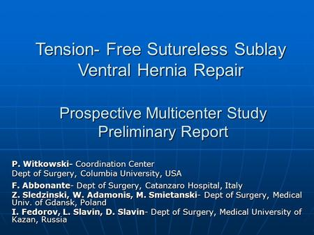 Prospective Multicenter Study Preliminary Report P. Witkowski- Coordination Center Dept of Surgery, Columbia University, USA F. Abbonante- Dept of Surgery,