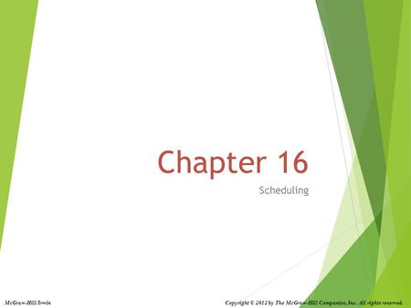 Chapter 16 Scheduling McGraw-Hill/Irwin Copyright © 2012 by The McGraw-Hill Companies, Inc. All rights reserved.