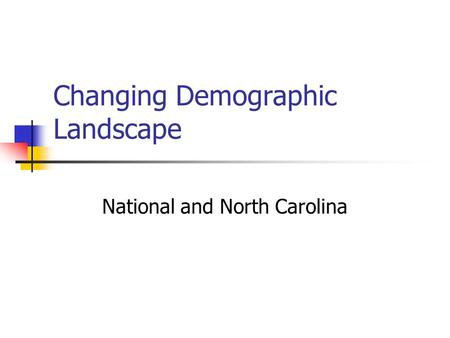 Changing Demographic Landscape National and North Carolina.