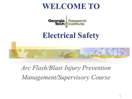 1 WELCOME TO Electrical Safety Arc Flash/Blast Injury Prevention Management/Supervisory Course.
