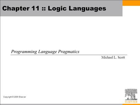 Copyright © 2009 Elsevier Chapter 11 :: Logic Languages Programming Language Pragmatics Michael L. Scott.