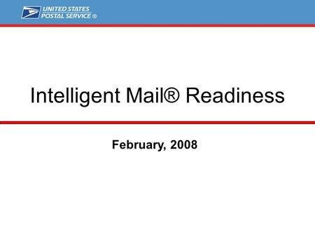 February, 2008 Intelligent Mail® Readiness. 2 Agenda Intelligent Mail® Readiness  Full Service Project Schedule  Intelligent Mail® Releases  Mailer.