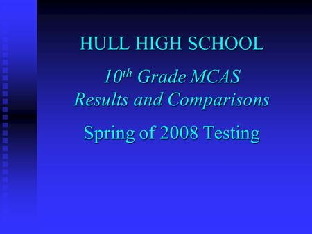 HULL HIGH SCHOOL 10 th Grade MCAS Results and Comparisons Spring of 2008 Testing.