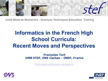 Unité Mixte de Recherche - Sciences Techniques Education Training Informatics in the French High School Curricula: Recent Moves and Perspectives Françoise.