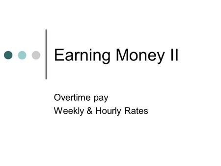 Earning Money II Overtime pay Weekly & Hourly Rates.