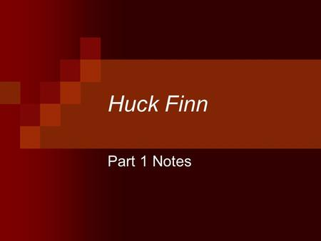 Huck Finn Part 1 Notes.