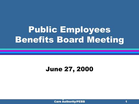 Washington State Health Care Authority/PEBB1 Public Employees Benefits Board Meeting June 27, 2000.