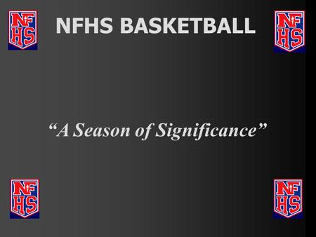 "NFHS BASKETBALL ""A Season of Significance"". A Season of Significance Three Questions to consider: 1. What? 2. So What? 3. Now What? 1. See 2. Think 3."