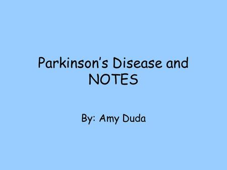 Parkinson's Disease and NOTES By: Amy Duda. What is Parkinson's? Nerve cells use a brain chemical, dopamine, to help control muscle movement. Parkinson's.