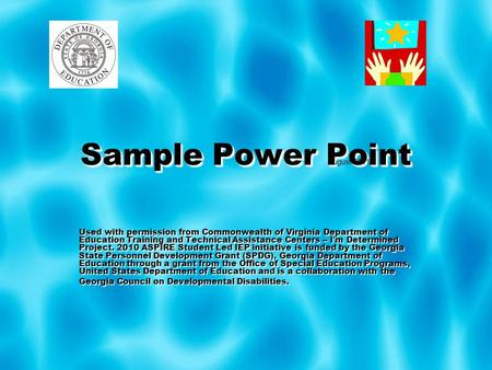 Sample Power Point Used with permission from Commonwealth of Virginia Department of Education Training and Technical Assistance Centers – I ' m Determined.