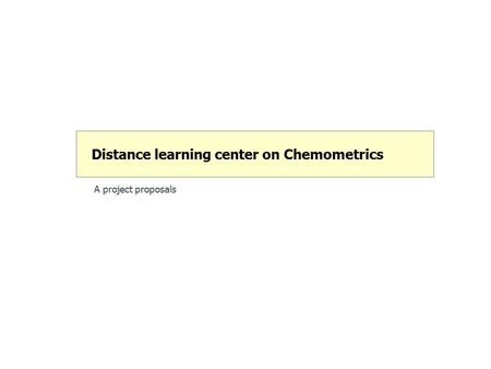 A project proposals Distance learning center on Chemometrics.