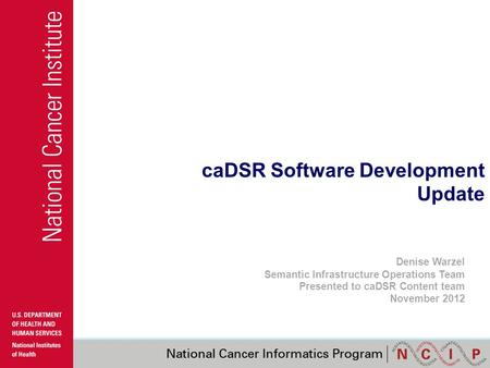 CaDSR Software Development Update Denise Warzel Semantic Infrastructure Operations Team Presented to caDSR Content team November 2012.