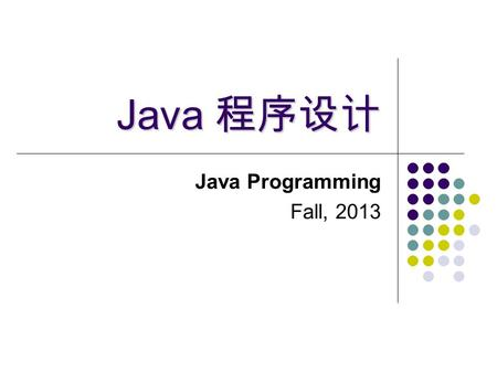 Java 程序设计 Java Programming Fall, 2013. 2 Contents for Today Java Program Structure  How to Compile a Java Program  How to Run a Java Program Environment.
