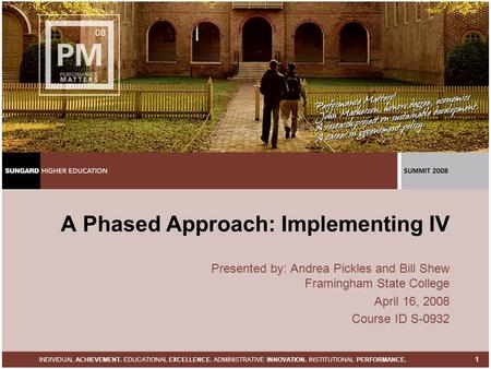 INDIVIDUAL ACHIEVEMENT. EDUCATIONAL EXCELLENCE. ADMINISTRATIVE INNOVATION. INSTITUTIONAL PERFORMANCE. 1 A Phased Approach: Implementing IV Presented by: