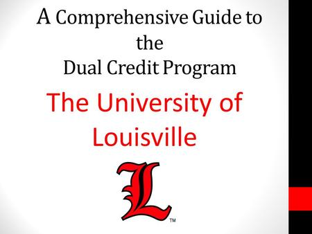 A Comprehensive Guide to the Dual Credit Program The University of Louisville.
