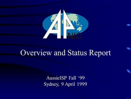 AussieISP Fall '99 Sydney, 9 April 1999 Overview and Status Report.