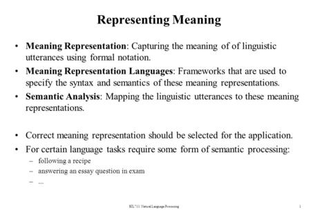 BİL711 Natural Language Processing1 Representing Meaning Meaning Representation: Capturing the meaning of of linguistic utterances using formal notation.