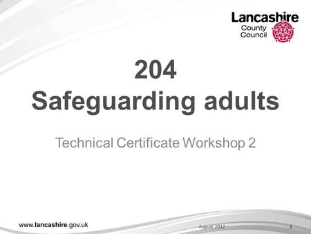 204 Safeguarding adults Technical Certificate Workshop 2 1August 2012.