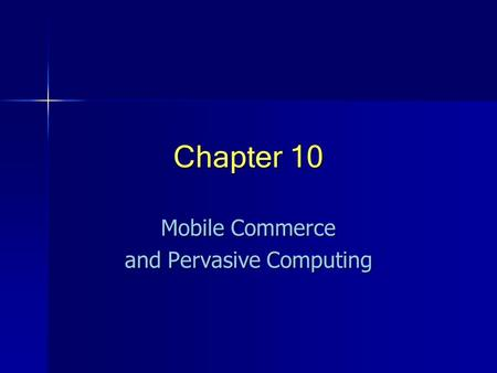 Chapter 10 <strong>Mobile</strong> Commerce and Pervasive <strong>Computing</strong>.