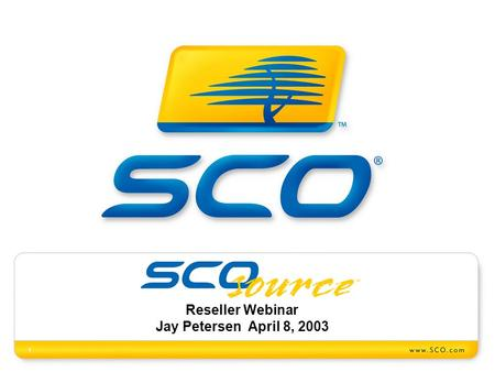 1 Reseller Webinar Jay Petersen April 8, 2003. Slide 2 Announcing the creation of… A new organization in SCO with the charter to create new licensing.