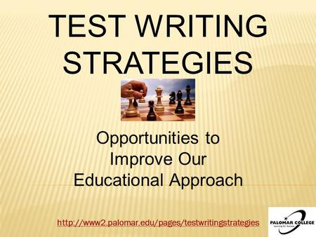 TEST WRITING STRATEGIES Opportunities to Improve Our Educational Approach.