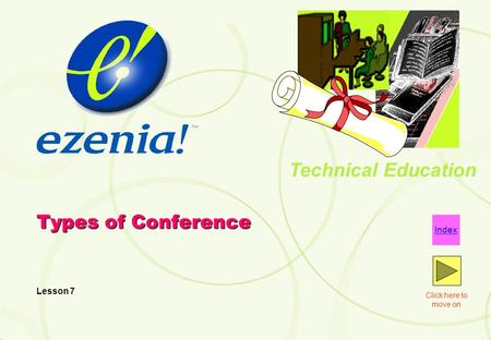 Technical Education Click here to move on Index Types of Conference Lesson 7.