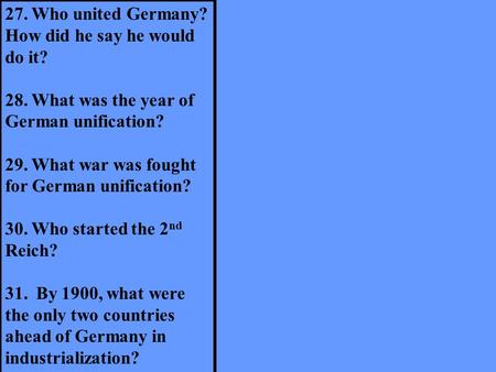 27. Who united Germany? How did he say he would do it? 28. What was the year of German unification? 29. What war was fought for German unification? 30.