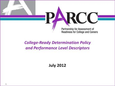 College-Ready Determination Policy and Performance Level Descriptors July 2012 1.