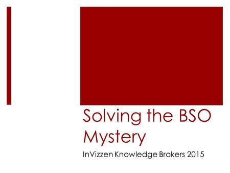 Solving the BSO Mystery InVizzen Knowledge Brokers 2015.