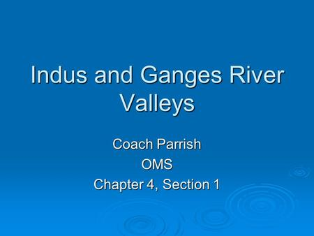 Indus and Ganges River Valleys Coach Parrish OMS Chapter 4, Section 1.