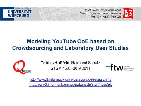 Institute of Computer Science Chair of Communication Networks Prof. Dr.-Ing. P. Tran-Gia Modeling YouTube QoE based on Crowdsourcing and Laboratory User.