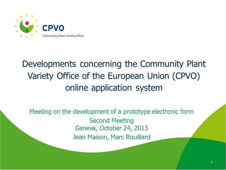 Developments concerning the Community Plant Variety Office of the European Union (CPVO) online application system Meeting on the development of a prototype.