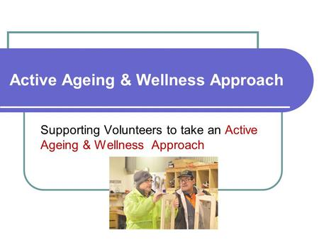 Active Ageing & Wellness Approach Supporting Volunteers to take an Active Ageing & Wellness Approach.