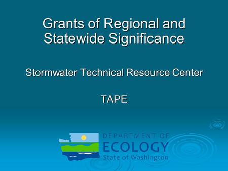 Grants of Regional and Statewide Significance Stormwater Technical Resource Center TAPE.